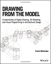 Drawing from the Model: Fundamentals of Digital Drawing, 3D Modeling, and Visual Programming in Architectural Design