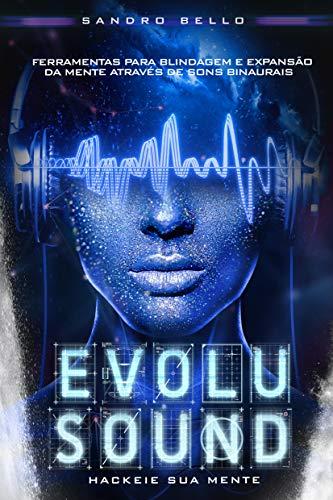 Evolusound: Hackeie sua mente através de ferramentas para blindagem e expansão através dos sons binaurais