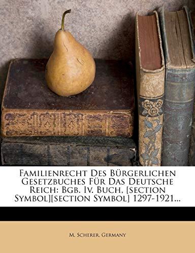Familienrecht Des Burgerlichen Gesetzbuches Fur Das Deutsche Reich: Bgb. IV. Buch, [Section Symbol][section Symbol] 1297-1921...