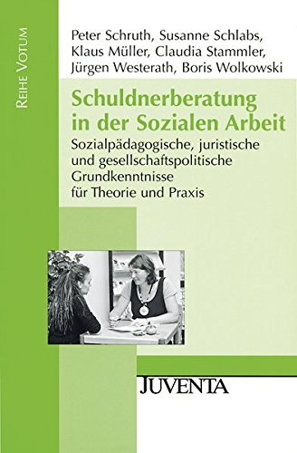 Schuldnerberatung in der Sozialen Arbeit: Sozialpädagogische, juristische und gesellschaftspolitische Grundkenntnisse für Theorie und Praxis (Reihe Votum)