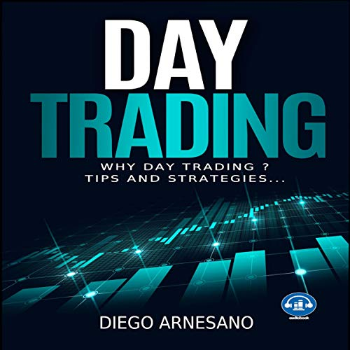 Day Trading: Why Day Trading ? Tips and Strategies Audiobook By Diego Arnesano cover art