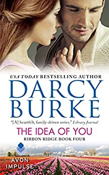 The Idea of You: Ribbon Ridge Book Four by [Darcy Burke]