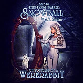 Snowball     Chronicles of a Wererabbit, Book 1              By:                                                                                                                                 M. Y. Zeman                               Narrated by:                                                                                                                                 Erin Evans-Walker                      Length: 7 hrs     26 ratings     Overall 4.2