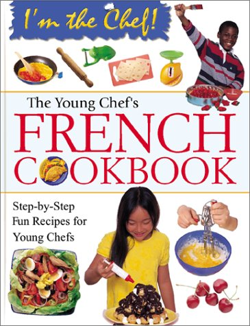 The Young Chef's French Cookbook (I'm the Chef)