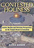Contested Holiness: Jewish, Muslim, and Christian Perspective on the Temple Mount in Jerusalem