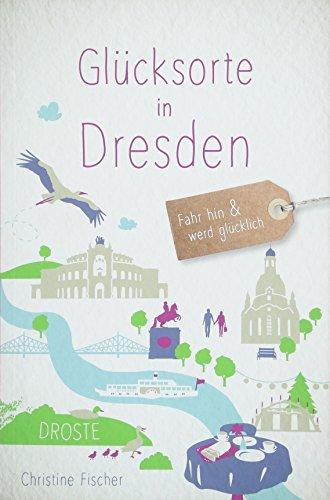 Glücksorte in Dresden: Fahr hin und werd glücklich