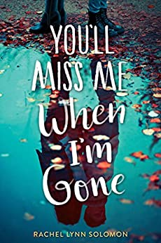 You'll Miss Me When I'm Gone by [Rachel Lynn Solomon]