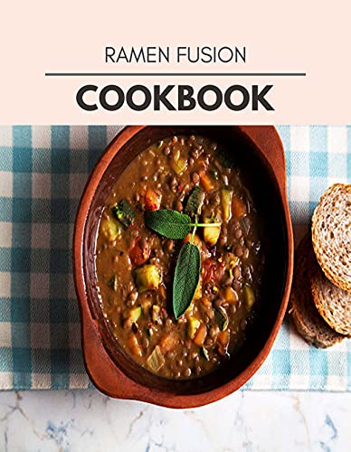 Ramen Fusion Cookbook: Healthy Meal Recipes for Everyone Includes Meal Plan, Food List and Getting Started (English Edition)