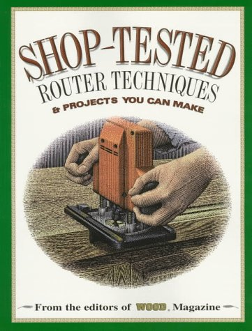 Shop-Tested Router Techniques and Projects You Can Make
