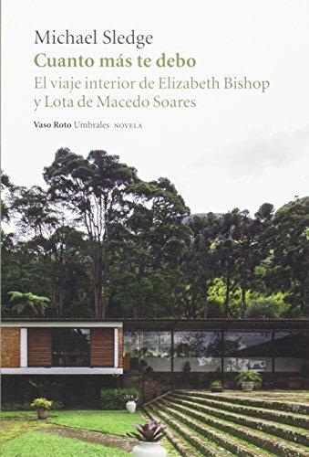 Cuanto más te debo: El viaje interior de Elizabeth Bishop y Lota de Macedo Soares: 25 (Umbrales)