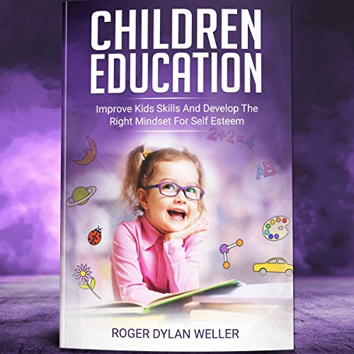 Children Education: Improve Kids Skills and Develop the Right Mindset for Self-Esteem cover art
