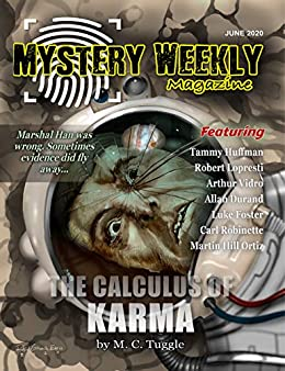 Mystery Weekly Magazine: June 2020 (Mystery Weekly Magazine Issues Book 58) by [M C Tuggle, Martin Hill Ortiz, Luke Foster, Carl Robinette, Allan Durand, Arthur Vidro, Robert Lopresti, Tammy Huffman, Peter DiChellis, Kerry Carter]