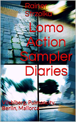 Lomo Action Sampler Diaries: Vilsbiberg, Pulmancity, Berlin, Mallorca (English Edition)