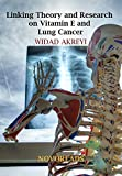 Linking Theory and Research on Vitamin E and Lung Cancer (Cancer Epidemiology, Research and Theory Book 2) (English Edition)