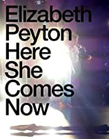 Elizabeth Peyton: Here She Comes Now