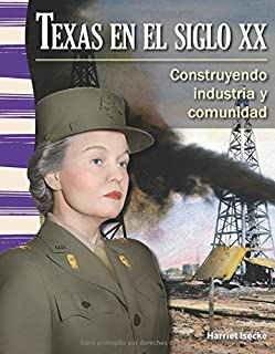 Texas En El Siglo XX (Texas in the 20th Century) (Spanish Version) (La Historia de Texas (Texas History)): Construyendo In...
