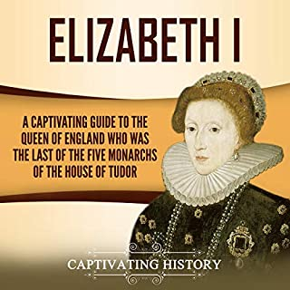 Elizabeth I     A Captivating Guide to the Queen of England Who was the Last of the Five Monarchs of the House of Tudor              By:                                                                                                                                 Captivating History                               Narrated by:                                                                                                                                 Desmond Manny                      Length: 1 hr and 21 mins     14 ratings     Overall 5.0