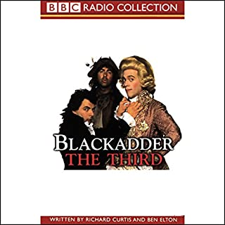 Blackadder the Third                   By:                                                                                                                                 Richard Curtis,                                                                                        Ben Elton                               Narrated by:                                                                                                                                 Rowan Atkinson,                                                                                        Tony Robinson,                                                                                        Full Cast                      Length: 2 hrs and 50 mins     16 ratings     Overall 4.9