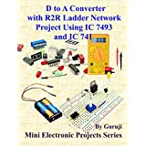 D to A Converter with R2R Ladder Network Project Using IC 7493 and IC 741 (English Edition)