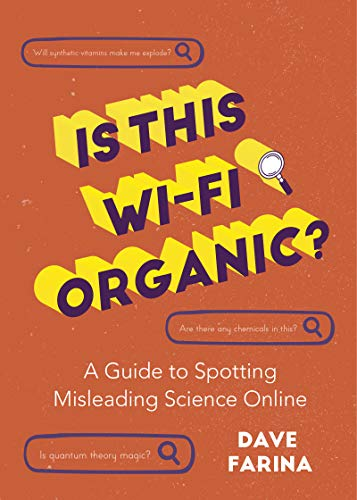 Compare Textbook Prices for Is This Wi-Fi Organic?: A Guide to Spotting Misleading Science Online Science Myths Debunked  ISBN 9781642504156 by Farina, Dave