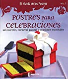 Postres para celebraciones / Desserts for Celebrations: San Valentin, carnaval, pascua y ocasiones especiales / Saint Valentine, Carnivals, Easter and ... mundo de los postres / The World of Desserts)