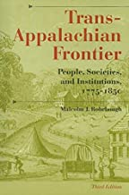 Trans-Appalachian Frontier, Third Edition: People, Societies, and Institutions, 1775-1850 (A History of the Trans-Appalachian Frontier)
