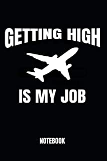 Getting High Is My Job Notebook: Journal: Booklet: Diary for Pilots, Flight School Students and Aviation Enthusiasts, 120 ...