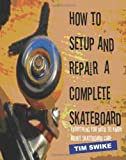 How To Setup And Repair A Complete Skateboard: Everything You Need To Know About Skateboard Care.