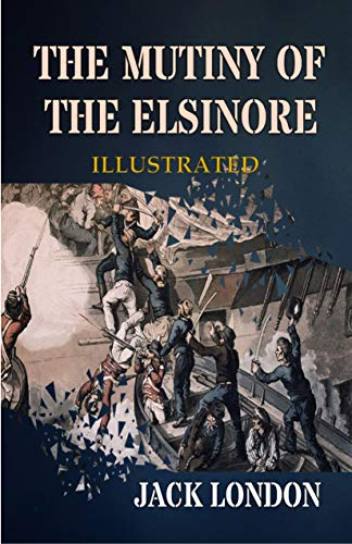 The Mutiny of the Elsinore Illustrated (English Edition)