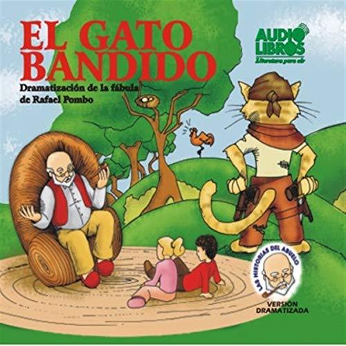El Gato Bandido, Dramatizacion De La Fabula De Rafael Pombo (Texto Completo) [Bandit Cat ] audiobook cover art