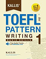 Kallis' TOEFL iBT Pattern Writing 1: Basic Skills (College Test Prep 2016 + Study Guide Book + Practice Test + Skill Building - TOEFL iBT 2016)