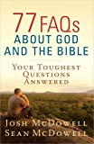 77 FAQs About God and the Bible: Your Toughest Questions Answered (The McDowell Apologetics Library)