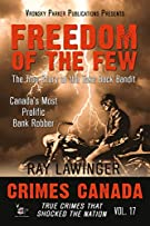 Freedom of the Few: The True Story of the Take Back Bandit - Canada's Most Prolific Bank Robber (Crimes Canada: True Crime...
