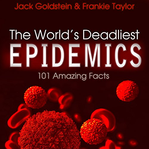 The World's Deadliest Epidemics: 101 Amazing Facts audiobook cover art