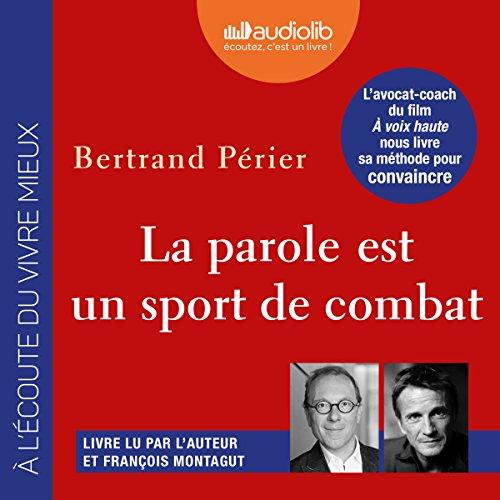 La parole est un sport de combat                   By:                                                                                                                                 Bertrand Périer                               Narrated by:                                                                                                                                 Bertrand Périer,                                                                                        François Montagut                      Length: 4 hrs and 56 mins     Not rated yet     Overall 0.0