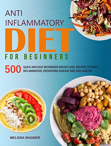 Anti-Inflammatory Diet for Beginners: 500 Quick and Easy Beginners Anti-Inflammatory Weight Loss Recipes to Fight Inflammation, Preventing Disease and Stay Healthy (English Edition)