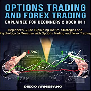 Options Trading and Forex Trading, Explained for Beginners 2 Book in 1     Beginner's Guide Explaining Tactics, Strategies and Psychology to Monetize with Options Trading and Forex Trading              By:                                                                                                                                 Diego Arnesano                               Narrated by:                                                                                                                                 Joe Wosik,                                                                                        D. Paul Faulkner                      Length: 3 hrs and 36 mins     74 ratings     Overall 5.0