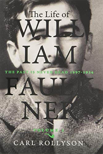 The Life of William Faulkner, 1: The Past Is Never Dead, 1897-1934