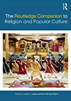 The Routledge Companion to Religion and Popular Culture (Routledge Religion Companions)