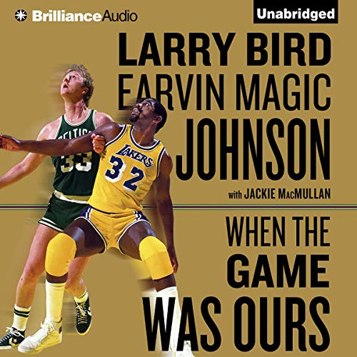 "When the Game Was Ours Audiobook By Larry Bird, Earvin ""Magic"" Johnson, Jackie MacMullan cover art"