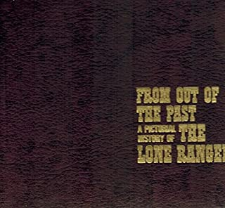 From Out of the Past: A Pictorial History of the Lone Ranger