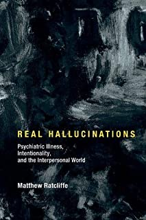 Real Hallucinations: Psychiatric Illness, Intentionality, and the Interpersonal World (Philosophical Psychopathology)