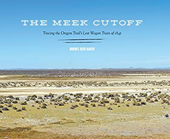 The Meek Cutoff  Tracing the Oregon Trail s Lost Wagon Train of 1845