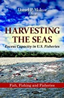 Harvesting the Seas: Excess Capacity in U.S. Fisheries (Fish, Fishing and Fisheries)