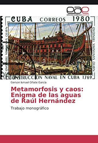 Metamorfosis y caos: Enigma de las aguas de Raúl Hernández: Trabajo monográfico