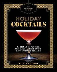 The Artisanal Kitchen: Holiday Cocktails cookbook