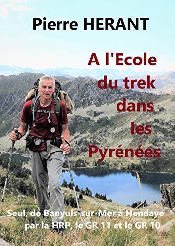 A l'Ecole du trek dans les Pyrénées: Seul, de Banyuls-sur-Mer à Hendaye par la HRP, le GR 11 et le GR 10 (French Edition)