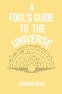 A Fool's Guide to the Universe: A collection of Poetry by Donovan Beck