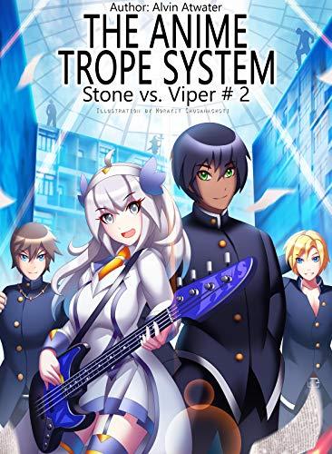 The Anime Trope System: Stone vs. Viper, #2 a LitRPG. Reborn Edition.