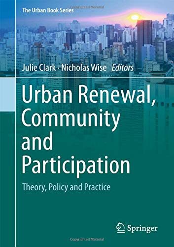 Download Urban Renewal, Community and Participation: Theory, Policy and Practice (The Urban Book Series) 3319723103